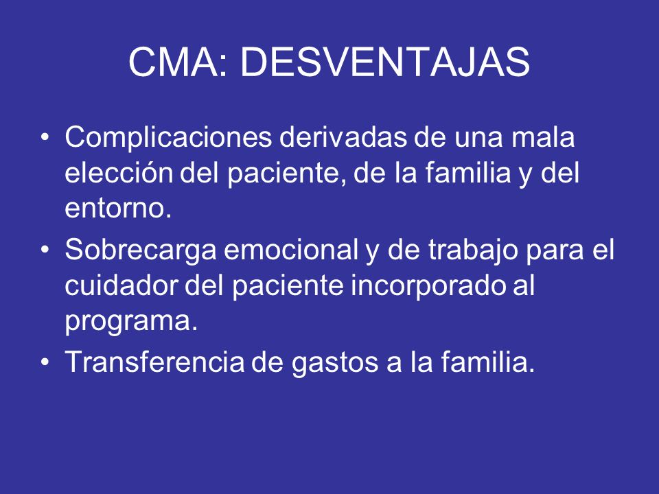 CMA: DESVENTAJAS Complicaciones derivadas de una mala elección del paciente, de la familia y del entorno.