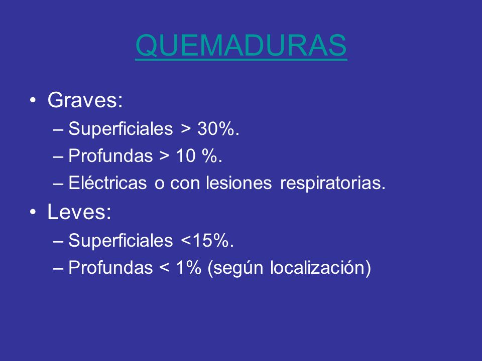 QUEMADURAS Graves: Leves: Superficiales > 30%. Profundas > 10 %.