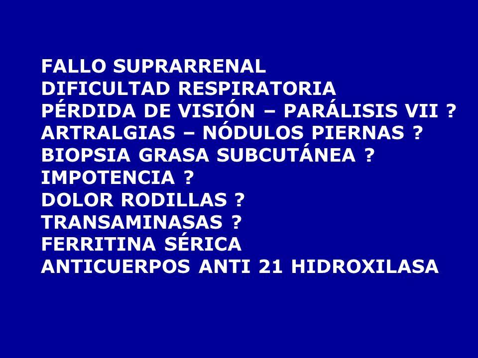FALLO SUPRARRENAL DIFICULTAD RESPIRATORIA. PÉRDIDA DE VISIÓN – PARÁLISIS VII ARTRALGIAS – NÓDULOS PIERNAS