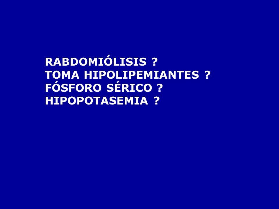 RABDOMIÓLISIS TOMA HIPOLIPEMIANTES FÓSFORO SÉRICO HIPOPOTASEMIA