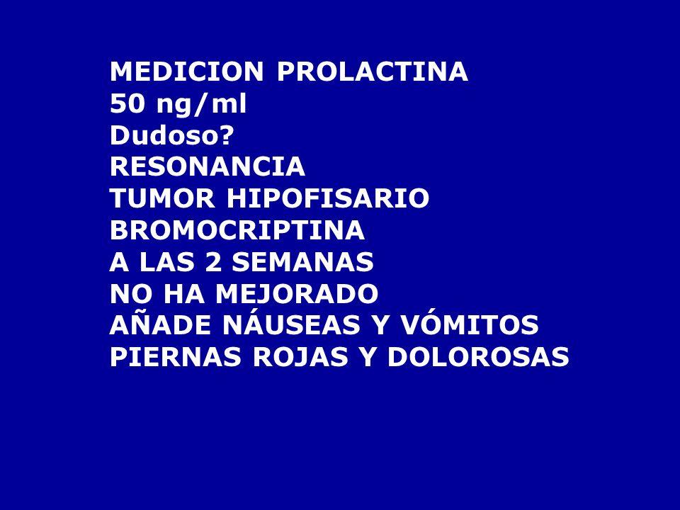 MEDICION PROLACTINA 50 ng/ml. Dudoso RESONANCIA. TUMOR HIPOFISARIO. BROMOCRIPTINA. A LAS 2 SEMANAS.