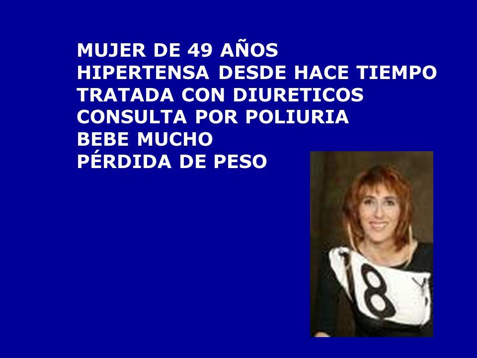 MUJER DE 49 AÑOSHIPERTENSA DESDE HACE TIEMPO. TRATADA CON DIURETICOS. CONSULTA POR POLIURIA. BEBE MUCHO.