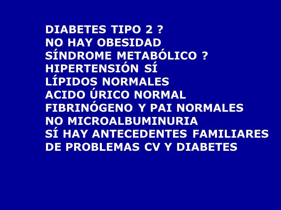 DIABETES TIPO 2 NO HAY OBESIDAD. SÍNDROME METABÓLICO HIPERTENSIÓN SÍ. LÍPIDOS NORMALES. ACIDO ÚRICO NORMAL.