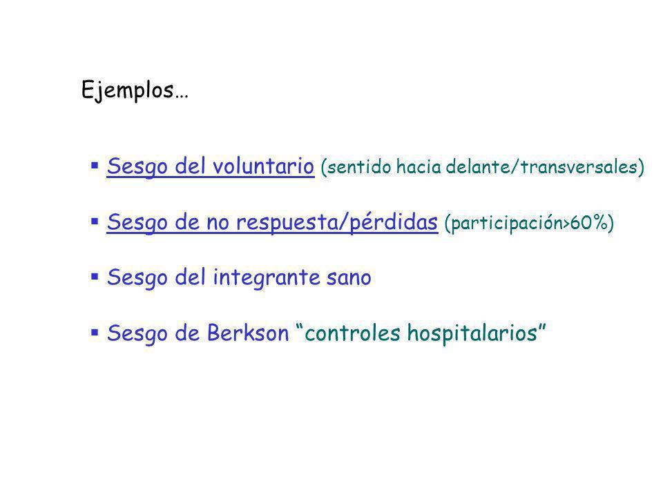 Ejemplos… Sesgo del voluntario (sentido hacia delante/transversales) Sesgo de no respuesta/pérdidas (participación>60%)