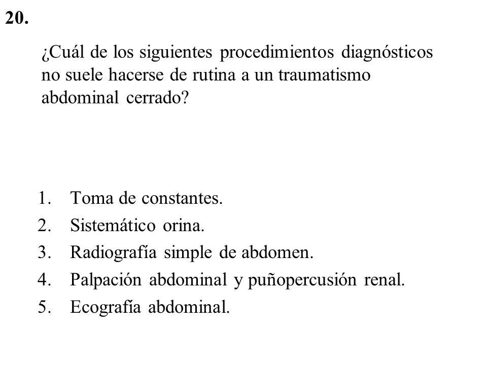 20. ¿Cuál de los siguientes procedimientos diagnósticos no suele hacerse de rutina a un traumatismo abdominal cerrado