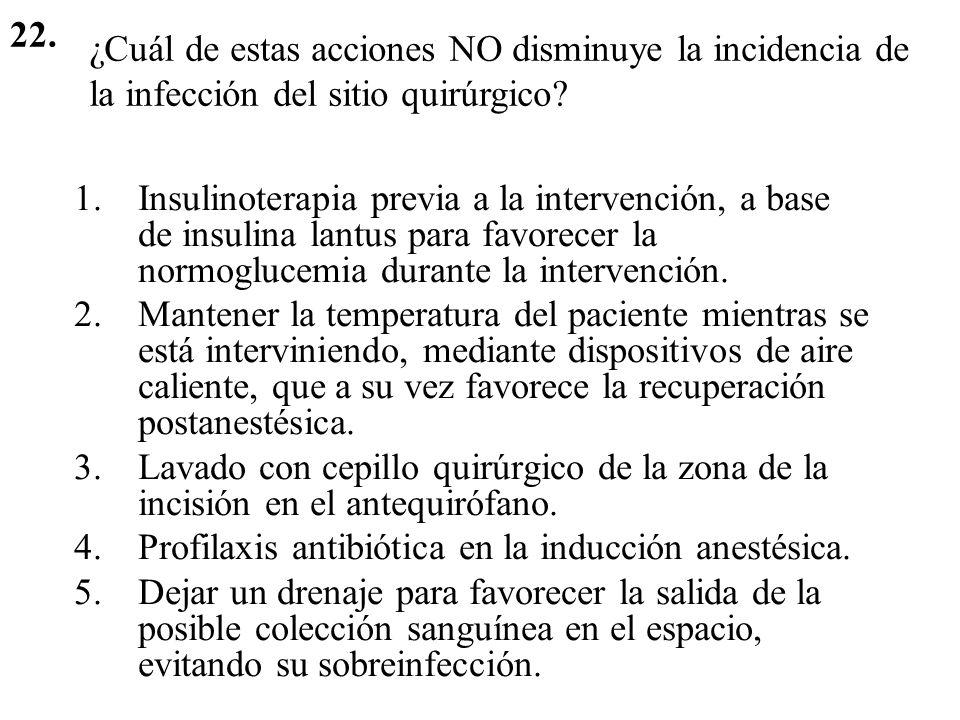 22. ¿Cuál de estas acciones NO disminuye la incidencia de la infección del sitio quirúrgico