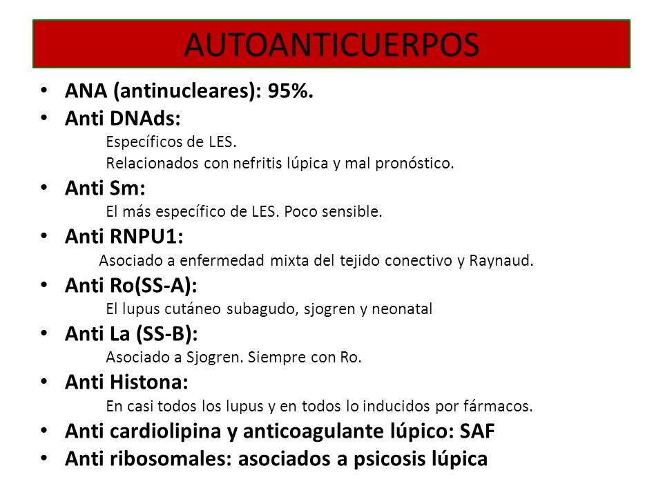 AUTOANTICUERPOS ANA (antinucleares): 95%. Anti DNAds: Anti Sm: