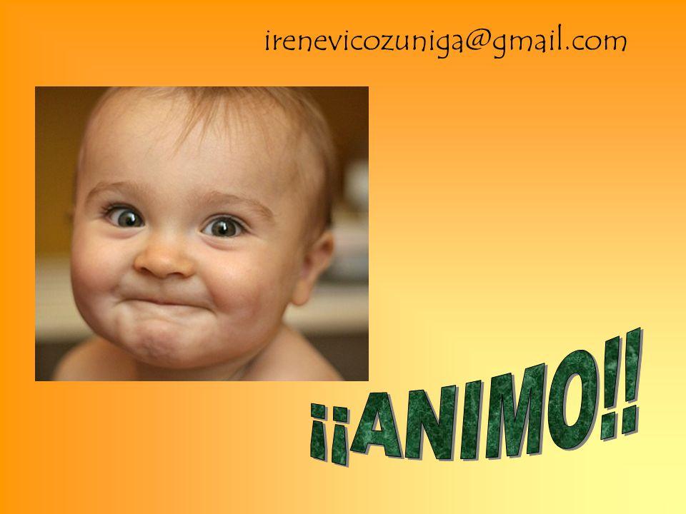 irenevicozuniga@gmail.com ¡¡ANIMO!!