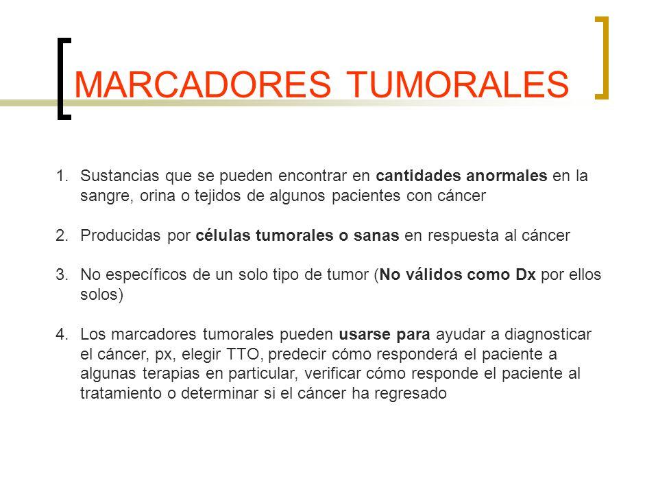 MARCADORES TUMORALES Sustancias que se pueden encontrar en cantidades anormales en la sangre, orina o tejidos de algunos pacientes con cáncer.
