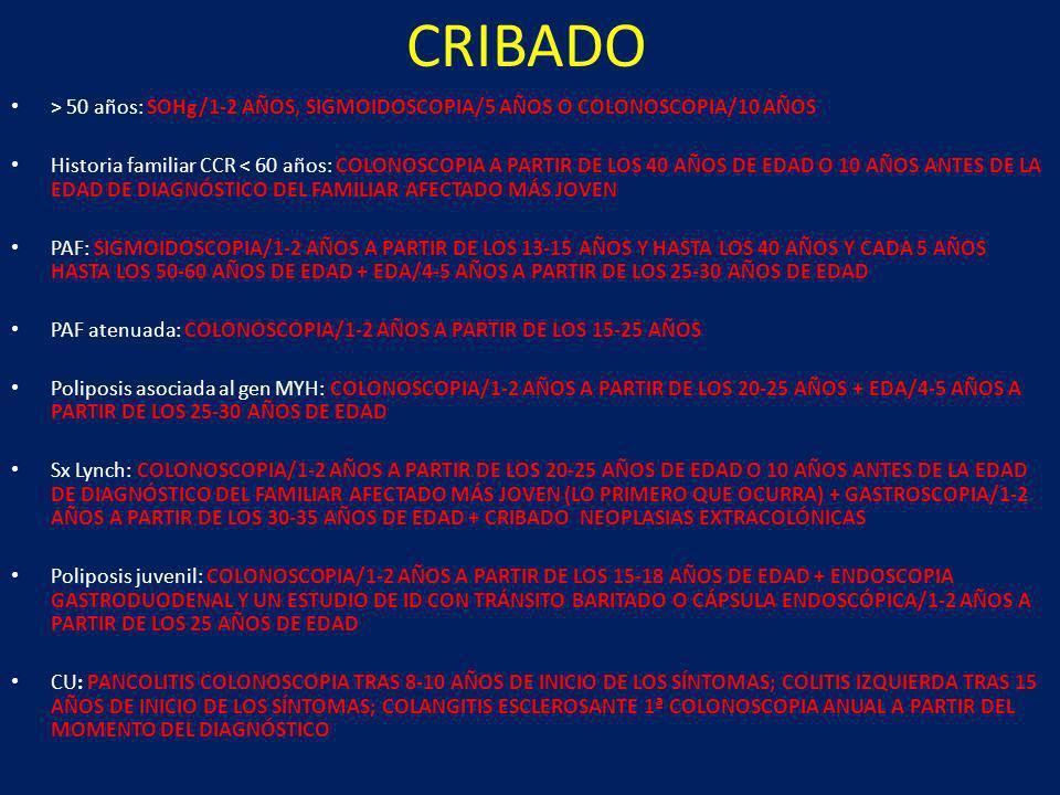 CRIBADO> 50 años: SOHg/1-2 AÑOS, SIGMOIDOSCOPIA/5 AÑOS O COLONOSCOPIA/10 AÑOS.