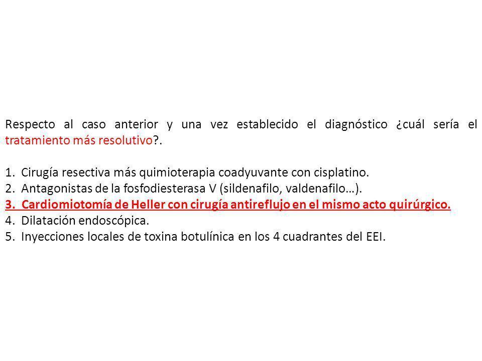 Respecto al caso anterior y una vez establecido el diagnóstico ¿cuál sería el tratamiento más resolutivo .