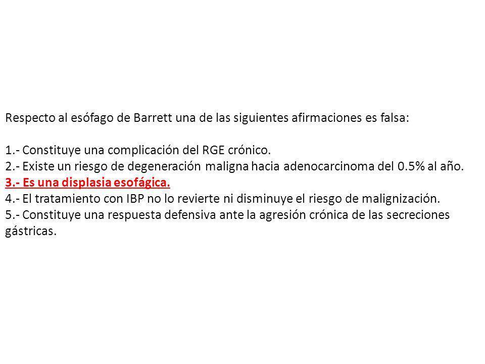 Respecto al esófago de Barrett una de las siguientes afirmaciones es falsa: