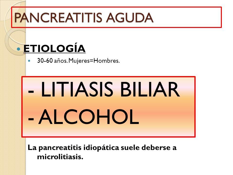 - LITIASIS BILIAR - ALCOHOL PANCREATITIS AGUDA ETIOLOGÍA