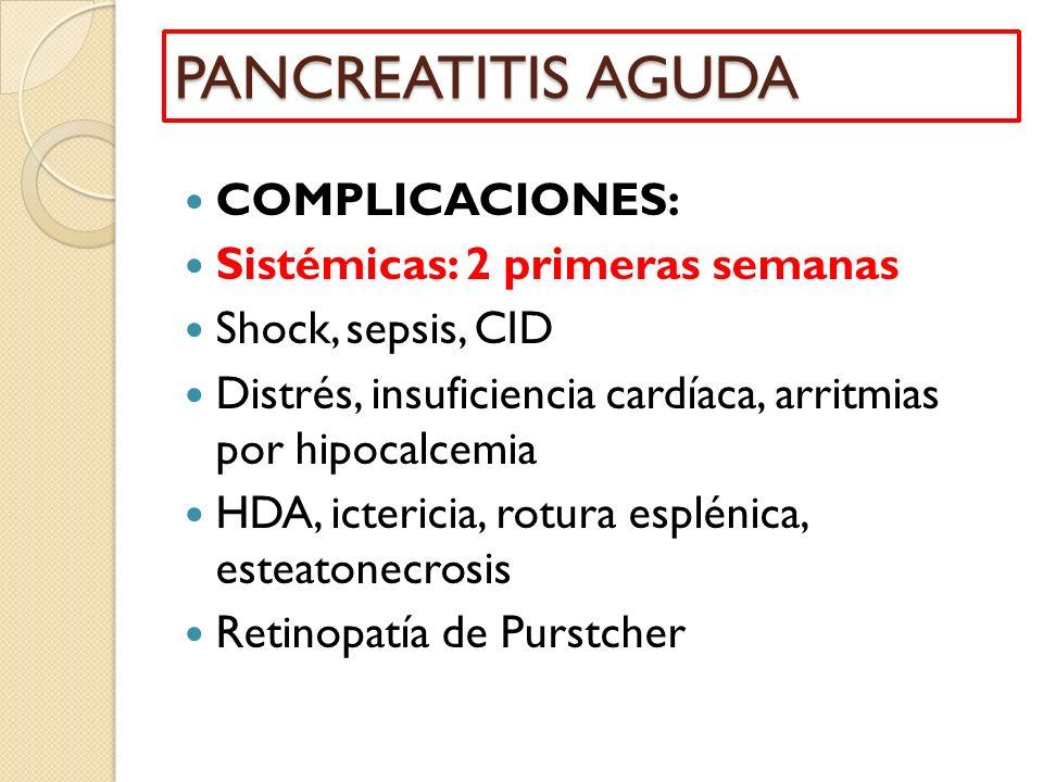PANCREATITIS AGUDA COMPLICACIONES: Sistémicas: 2 primeras semanas