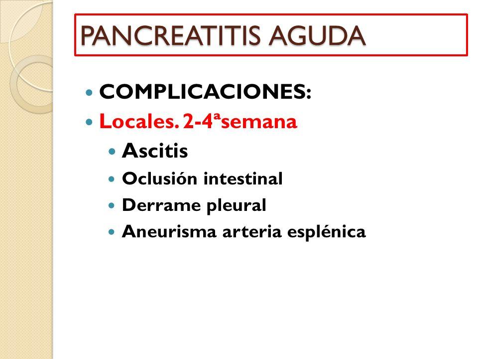 PANCREATITIS AGUDA COMPLICACIONES: Locales. 2-4ªsemana Ascitis