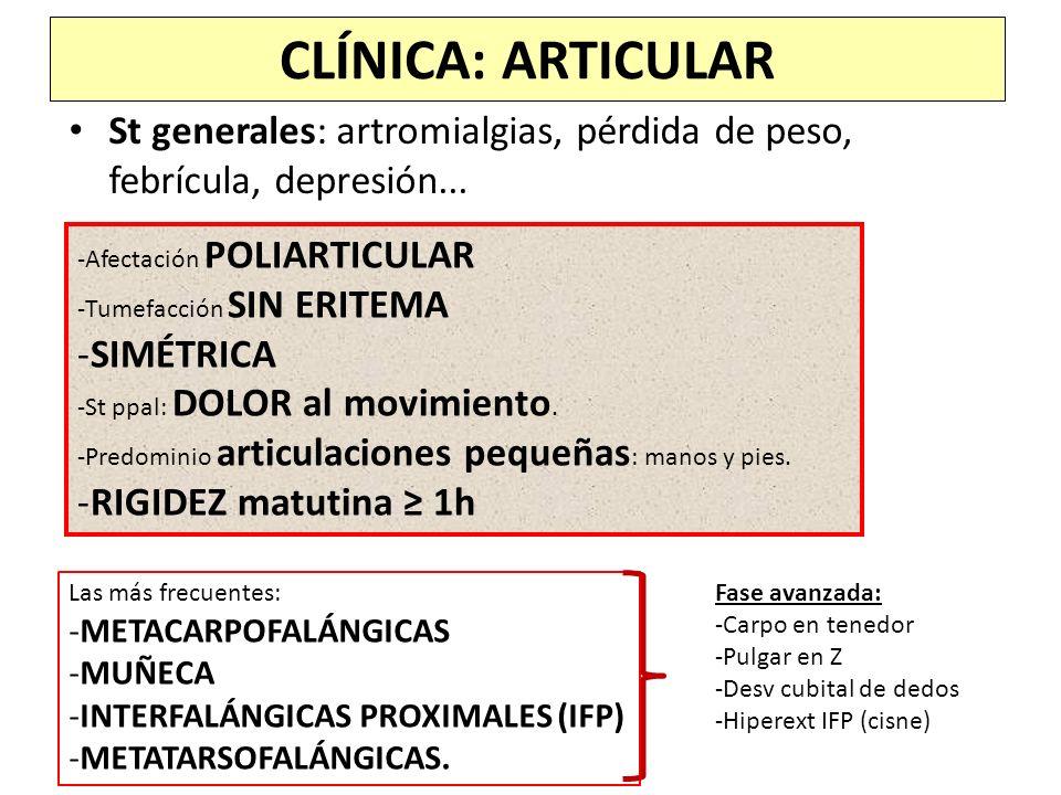 CLÍNICA: ARTICULARSt generales: artromialgias, pérdida de peso, febrícula, depresión... Afectación POLIARTICULAR.