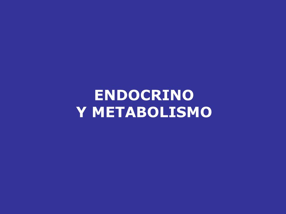 ENDOCRINO Y METABOLISMO