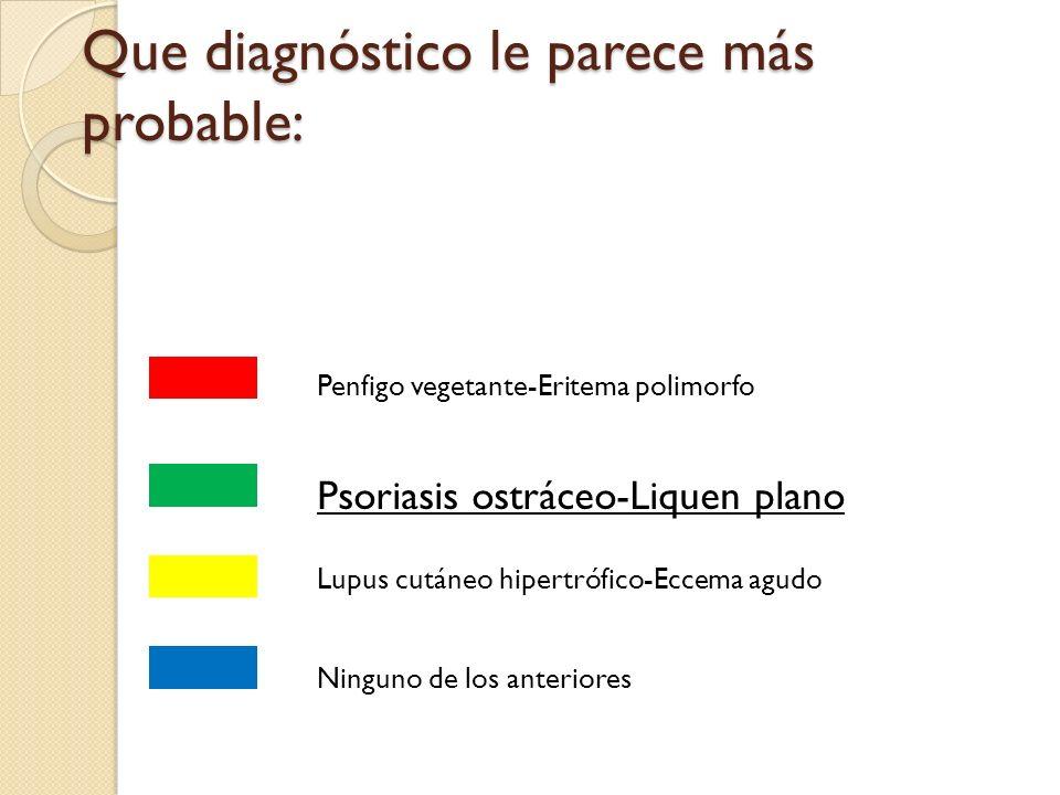 Que diagnóstico le parece más probable: