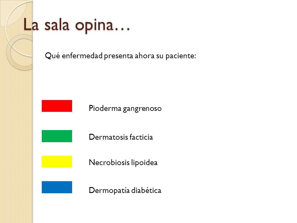 La sala opina… Qué enfermedad presenta ahora su paciente: