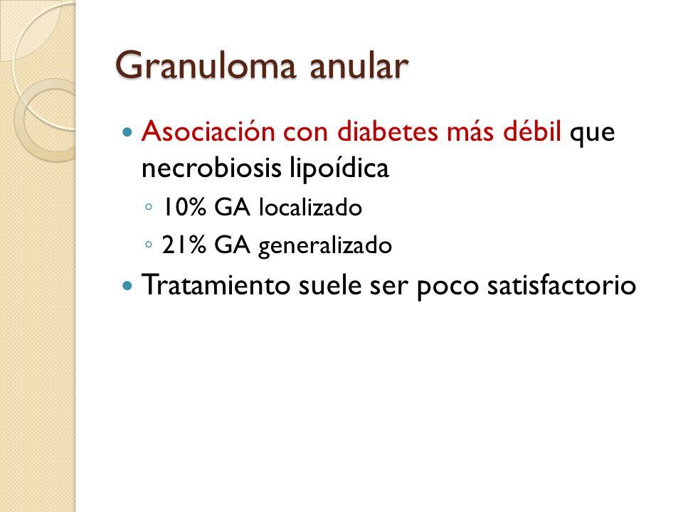 Granuloma anular Asociación con diabetes más débil que necrobiosis lipoídica. 10% GA localizado. 21% GA generalizado.