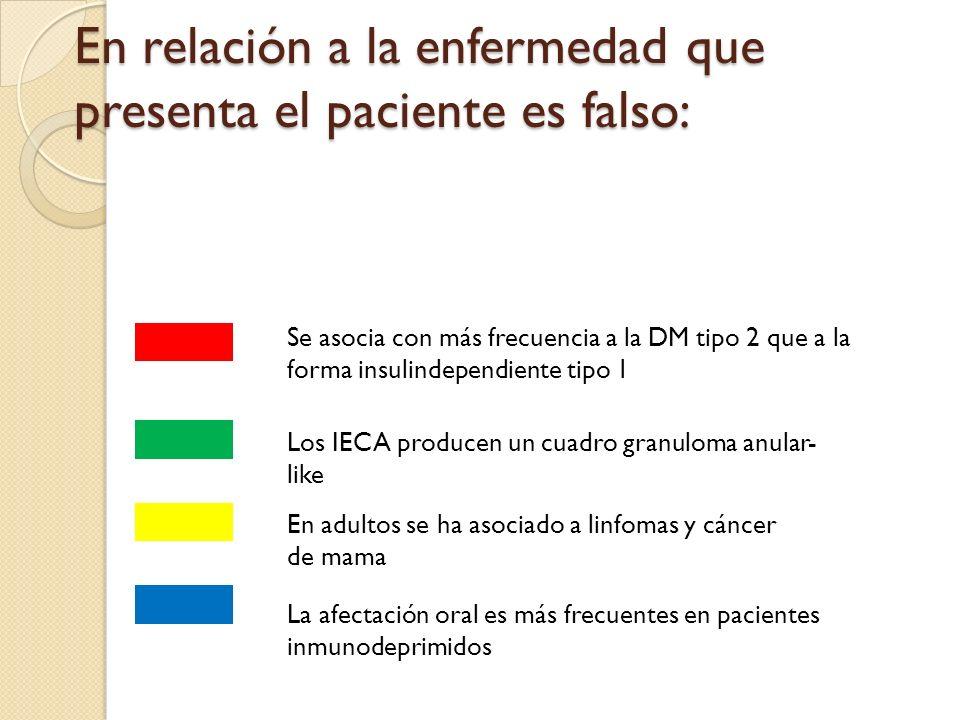 En relación a la enfermedad que presenta el paciente es falso: