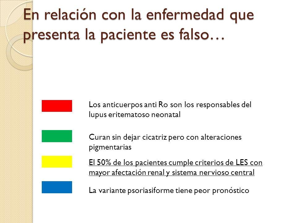 En relación con la enfermedad que presenta la paciente es falso…
