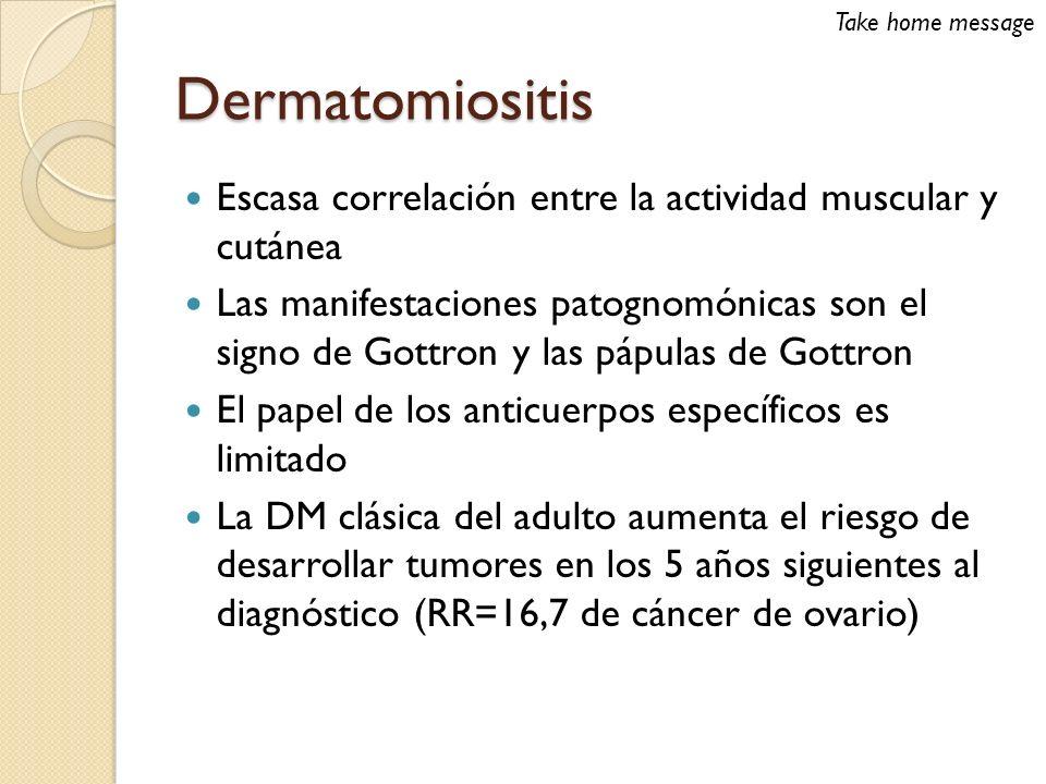 Take home message Dermatomiositis. Escasa correlación entre la actividad muscular y cutánea.