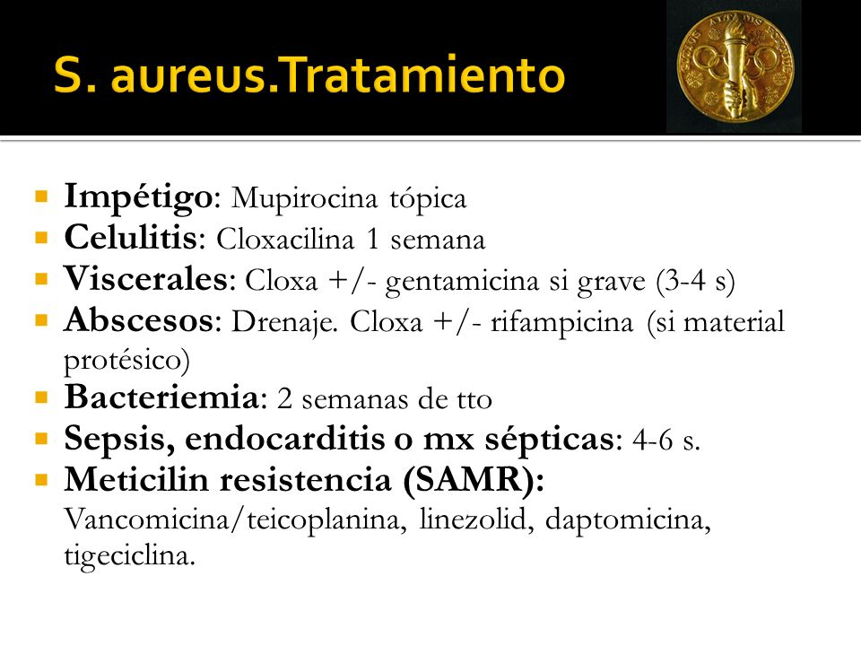 S. aureus.Tratamiento Impétigo: Mupirocina tópica
