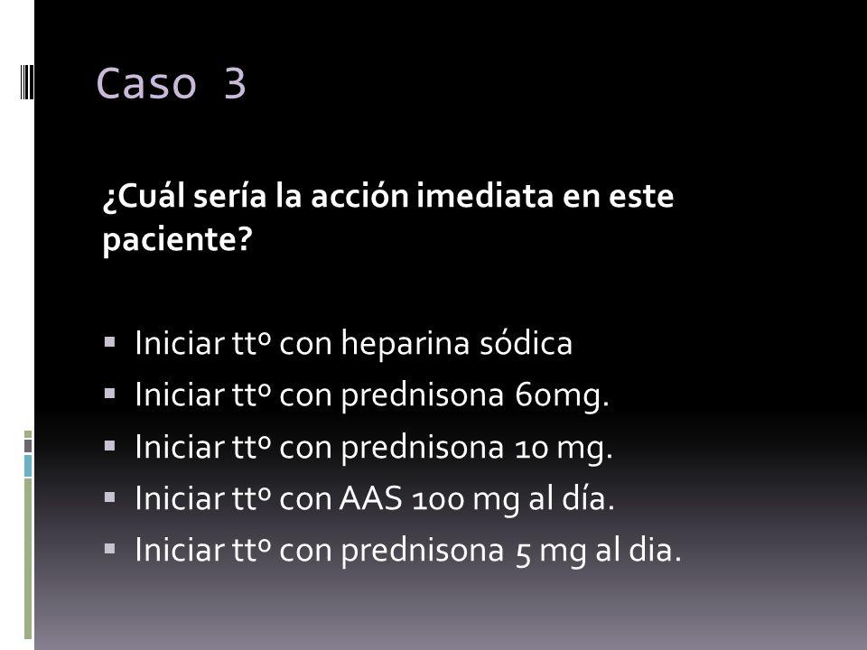 Caso 3 ¿Cuál sería la acción imediata en este paciente