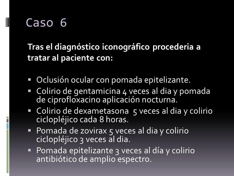 Caso 6 Tras el diagnóstico iconográfico procederia a