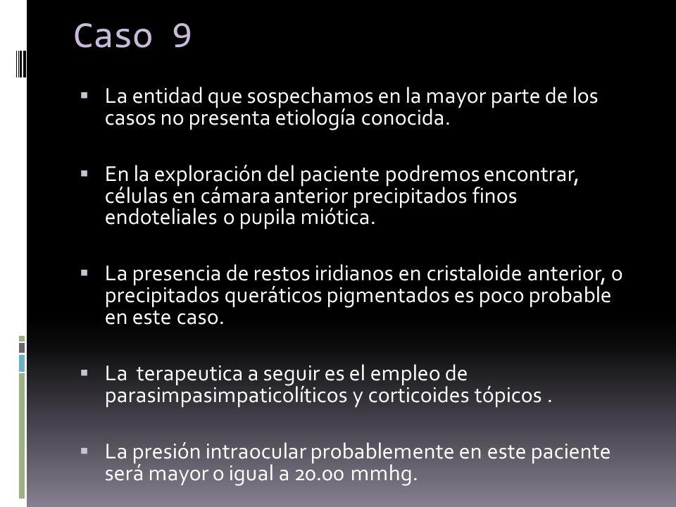 Caso 9La entidad que sospechamos en la mayor parte de los casos no presenta etiología conocida.