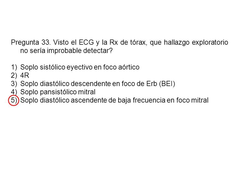 Pregunta 33. Visto el ECG y la Rx de tórax, que hallazgo exploratorio no sería improbable detectar