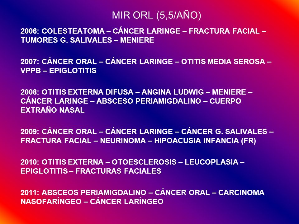 MIR ORL (5,5/AÑO)2006: COLESTEATOMA – CÁNCER LARINGE – FRACTURA FACIAL – TUMORES G. SALIVALES – MENIERE.