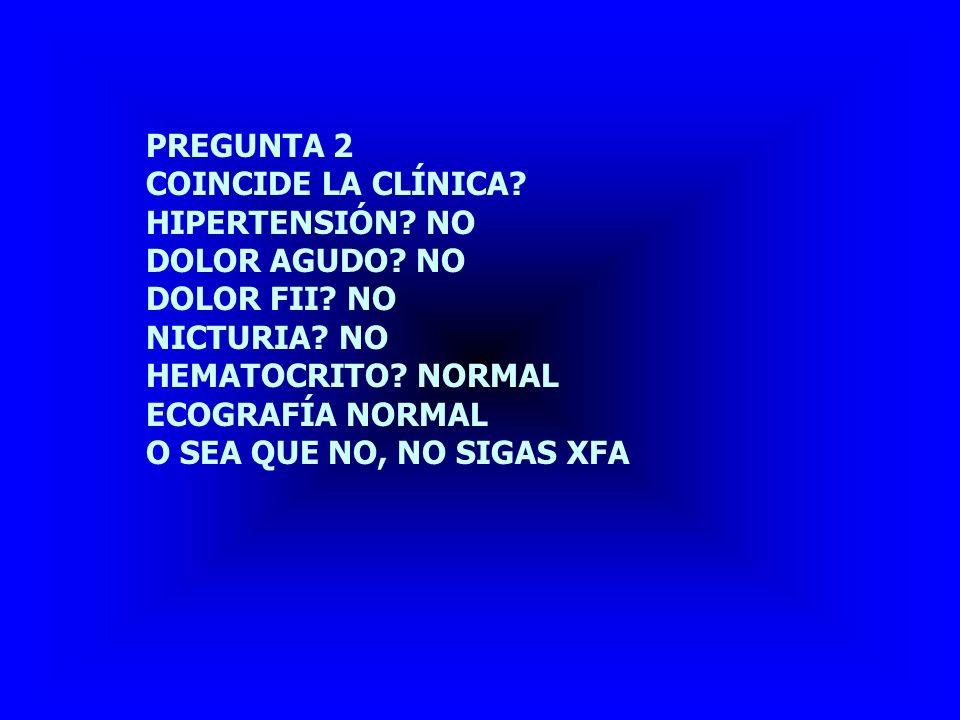 PREGUNTA 2 COINCIDE LA CLÍNICA HIPERTENSIÓN NO. DOLOR AGUDO NO. DOLOR FII NO. NICTURIA NO.