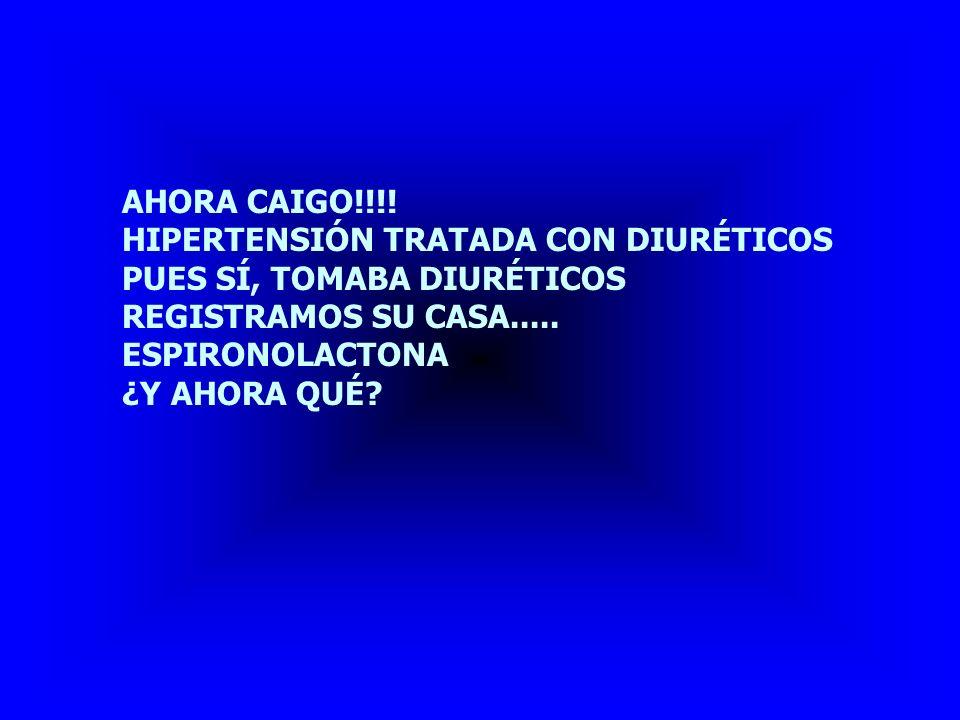 AHORA CAIGO!!!! HIPERTENSIÓN TRATADA CON DIURÉTICOS. PUES SÍ, TOMABA DIURÉTICOS. REGISTRAMOS SU CASA.....