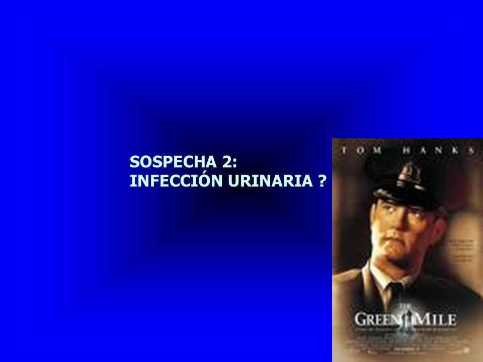 SOSPECHA 2: INFECCIÓN URINARIA