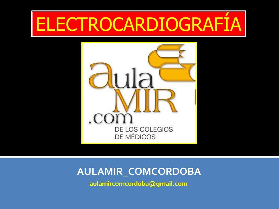 ELECTROCARDIOGRAFÍA AULAMIR_COMCORDOBA aulamircomcordoba@gmail.com