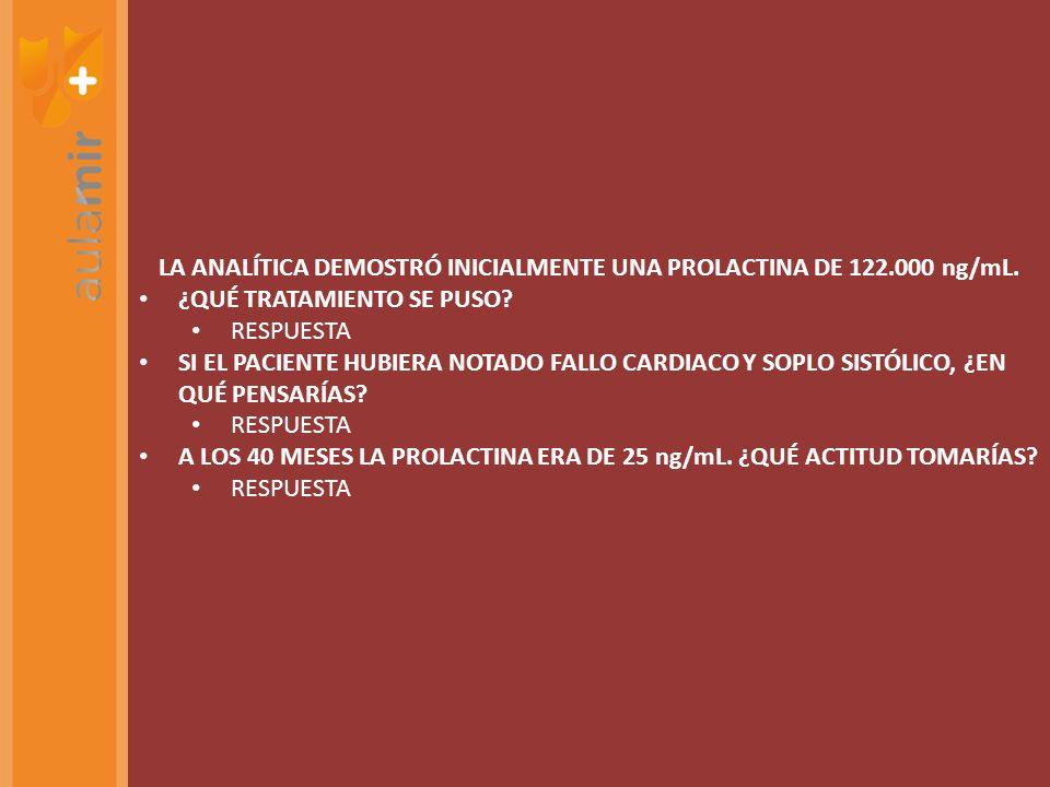 LA ANALÍTICA DEMOSTRÓ INICIALMENTE UNA PROLACTINA DE 122.000 ng/mL.