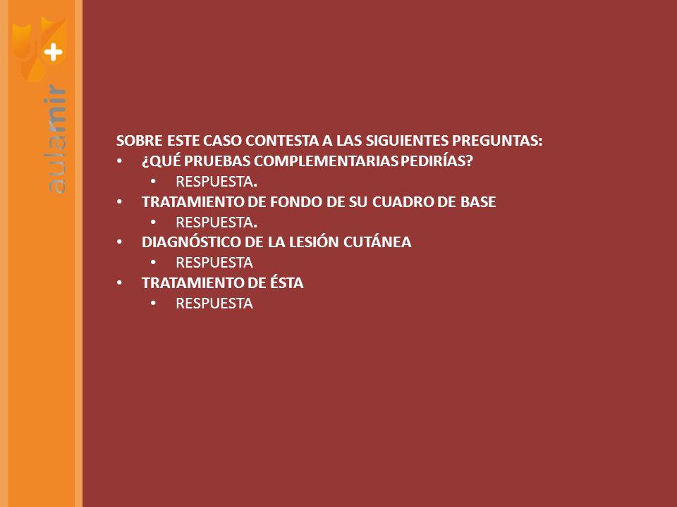 SOBRE ESTE CASO CONTESTA A LAS SIGUIENTES PREGUNTAS: