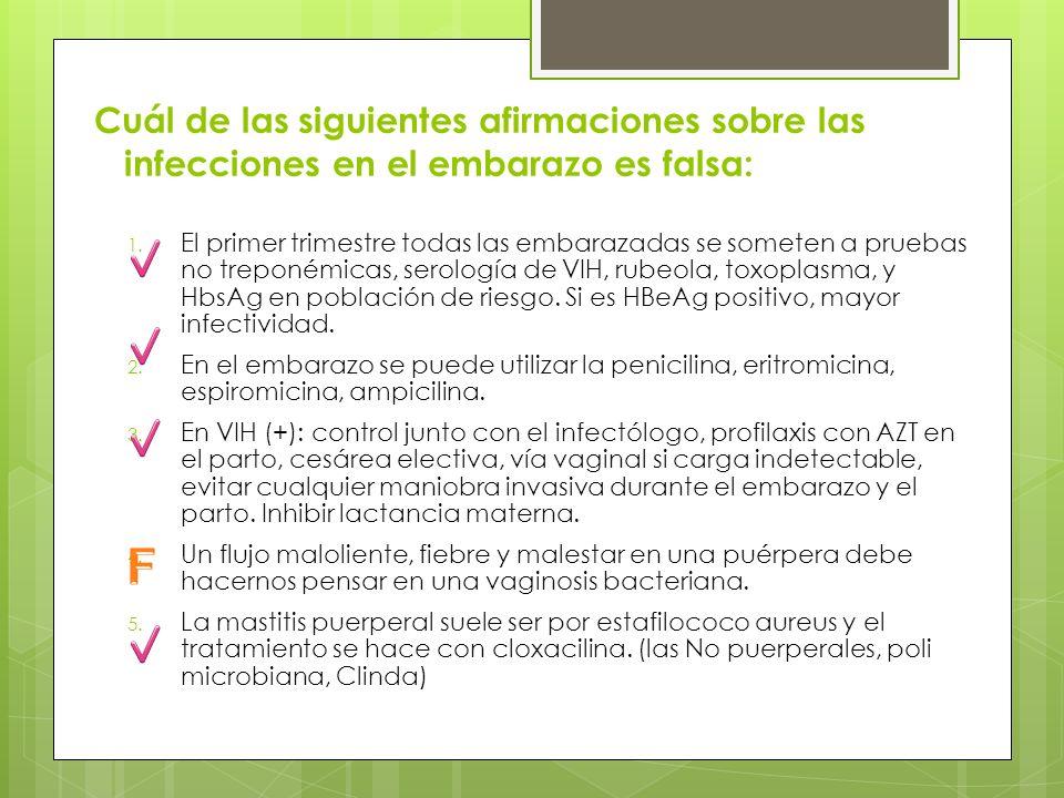 Cuál de las siguientes afirmaciones sobre las infecciones en el embarazo es falsa: