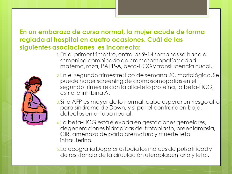 En un embarazo de curso normal, la mujer acude de forma reglada al hospital en cuatro ocasiones. Cuál de las siguientes asociaciones es incorrecta: