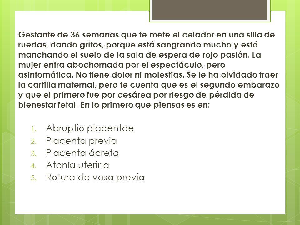 Abruptio placentae Placenta previa Placenta ácreta Atonía uterina