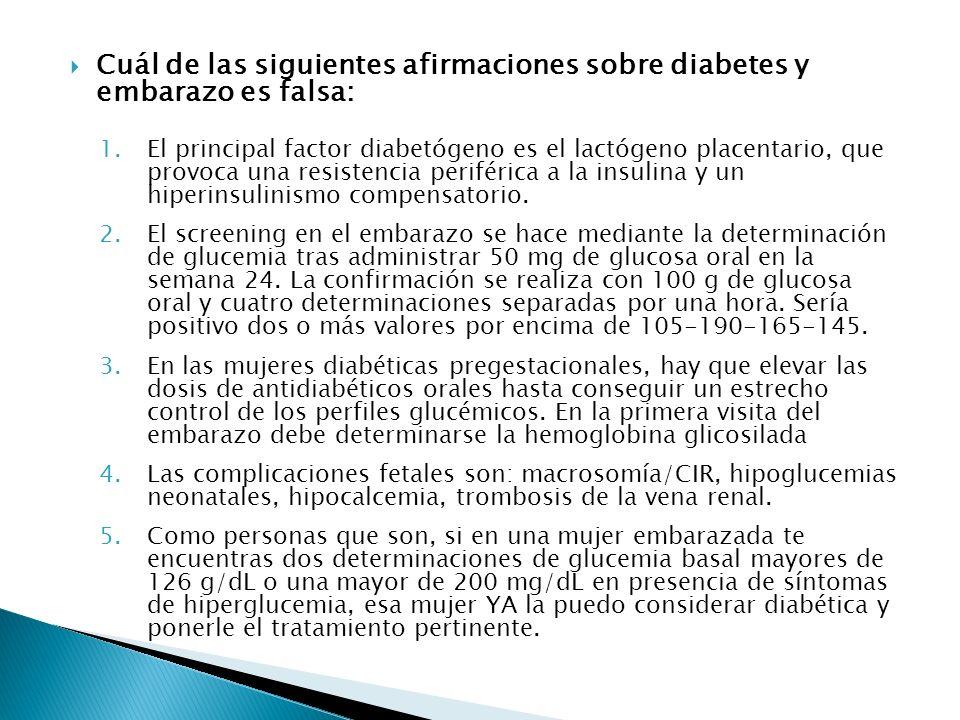 Cuál de las siguientes afirmaciones sobre diabetes y embarazo es falsa: