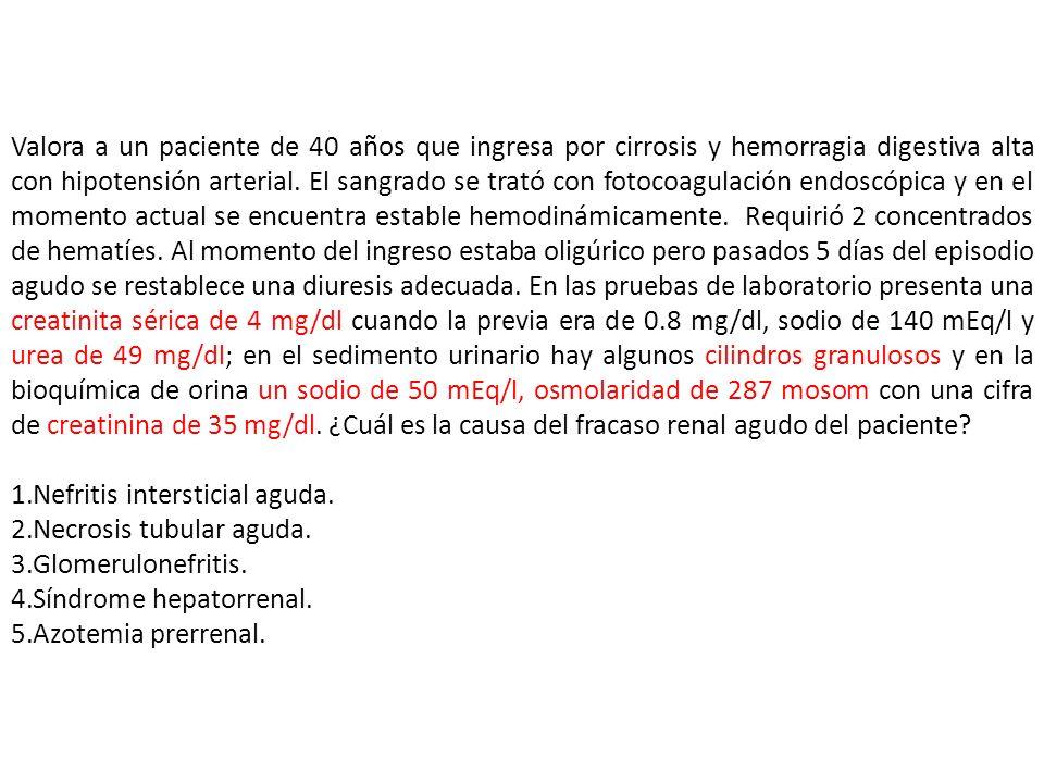 Valora a un paciente de 40 años que ingresa por cirrosis y hemorragia digestiva alta con hipotensión arterial. El sangrado se trató con fotocoagulación endoscópica y en el momento actual se encuentra estable hemodinámicamente. Requirió 2 concentrados de hematíes. Al momento del ingreso estaba oligúrico pero pasados 5 días del episodio agudo se restablece una diuresis adecuada. En las pruebas de laboratorio presenta una creatinita sérica de 4 mg/dl cuando la previa era de 0.8 mg/dl, sodio de 140 mEq/l y urea de 49 mg/dl; en el sedimento urinario hay algunos cilindros granulosos y en la bioquímica de orina un sodio de 50 mEq/l, osmolaridad de 287 mosom con una cifra de creatinina de 35 mg/dl. ¿Cuál es la causa del fracaso renal agudo del paciente