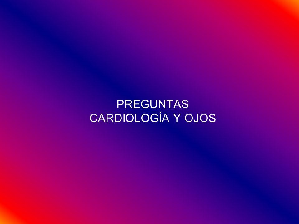 PREGUNTAS CARDIOLOGÍA Y OJOS