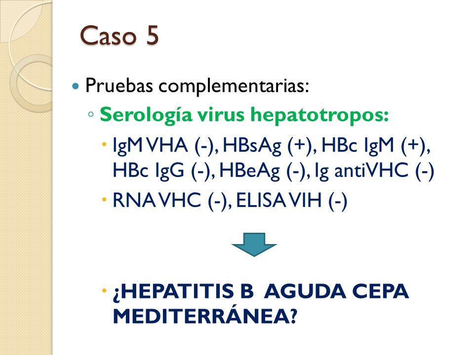 Caso 5 Pruebas complementarias: Serología virus hepatotropos: