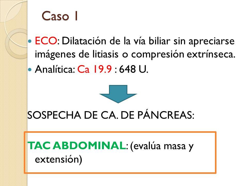 Caso 1 ECO: Dilatación de la vía biliar sin apreciarse imágenes de litiasis o compresión extrínseca.