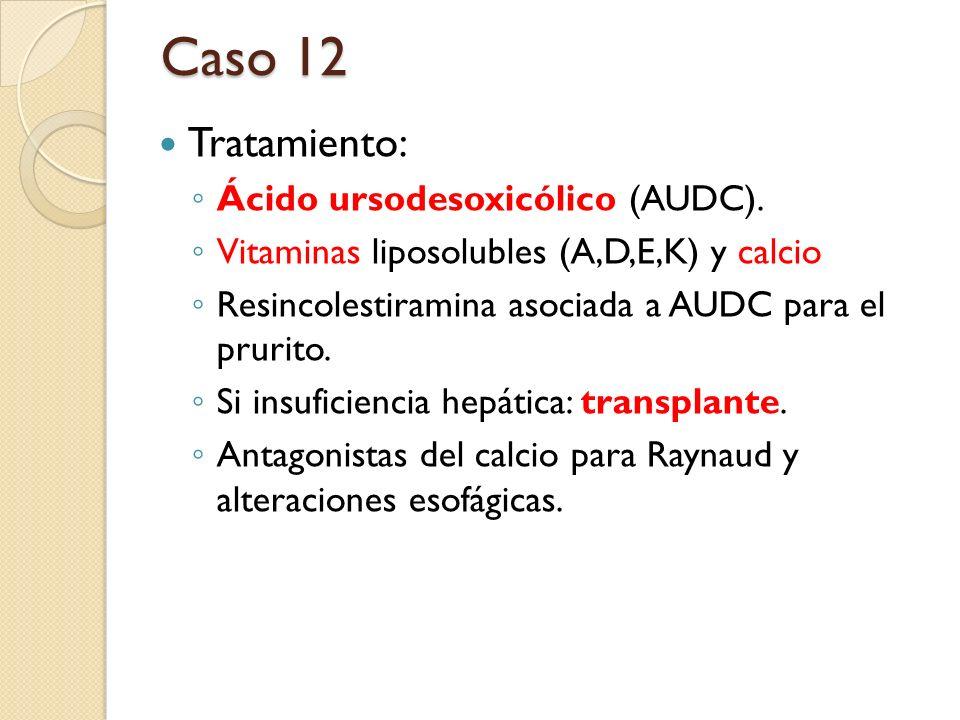 Caso 12 Tratamiento: Ácido ursodesoxicólico (AUDC).