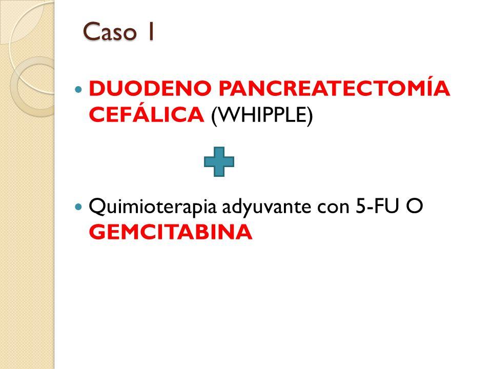 Caso 1 DUODENO PANCREATECTOMÍA CEFÁLICA (WHIPPLE)