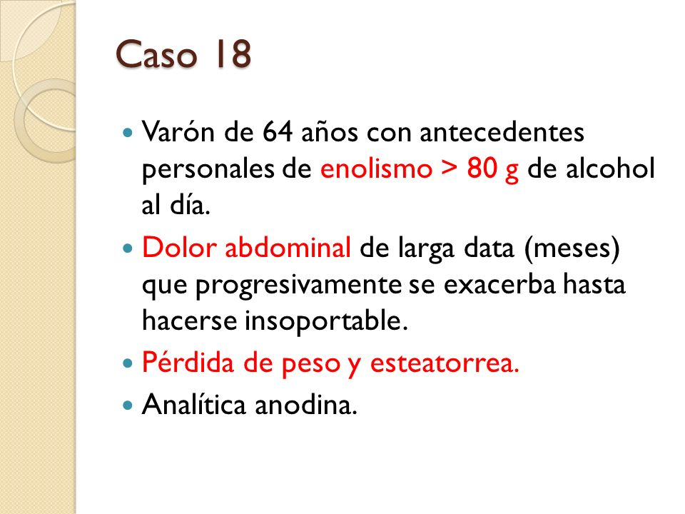 Caso 18 Varón de 64 años con antecedentes personales de enolismo > 80 g de alcohol al día.